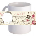 "Personalized ""Mum, Thanks for Always being There"" 11oz Coffee Mug"
