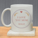I Love You Mom Mother's Day Mug Personalized With Beautiful Text, Name