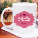 Personalized Best Mother in the World Beautiful Mug With Name Printed