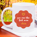 You Are the Best Mom Beautiful Decorative Personalized 11 oz Mug