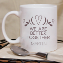 We Are Better Together Personalized Lovely Mug for Valentine, Couples