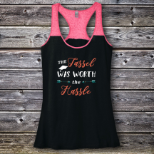 Personalized The Tassel was Worth The Hassle Graduation Varsity Tank
